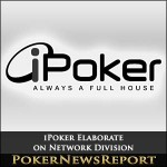iPoker Elaborate on Network Division