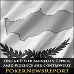 Online Poker Banned in Cyprus amid Violence and Controversy