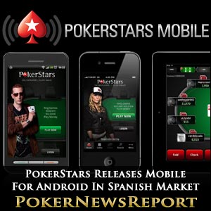 PokerStars Releases Mobile For Android In Spanish Market