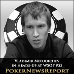 Mefodichev and Willerson Back for Fourth Day in WSOP #53