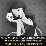 Will Zynga Entrance into Online Poker Make Any Difference?