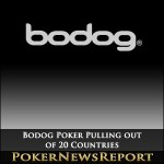Bodog Poker Pulling out of 20 Countries