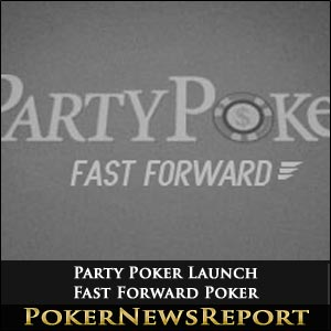 Party Poker Launch Fast Forward Fast-Fold Poker