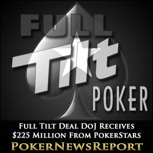 Full Tilt Deal Consummated As DoJ Receives $225 Million From PokerStars