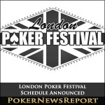 London Poker Festival Schedule Announced