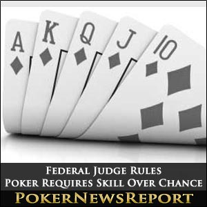 Federal Judge Rules Poker Requires Skill Over Chance