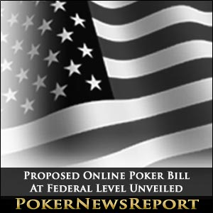 Proposed Online Poker Bill At Federal Level Unveiled