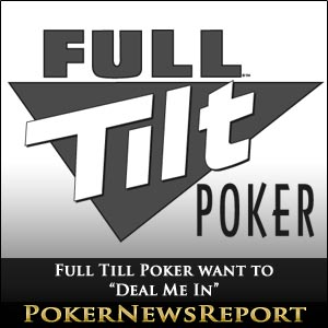 "Full Till Poker want to ""Deal Me In"""