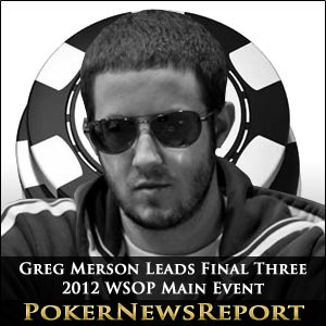 Greg Merson Leads Final 3 at 2012 WSOP Main Event