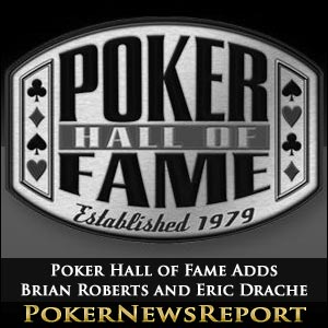 Poker Hall of Fame Adds Brian Roberts and Eric Drache