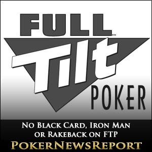 No Black Card, Iron Man or Rakeback on Full Tilt