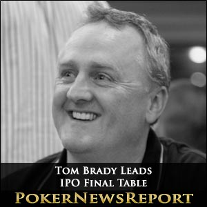 Tom Brady Leads International Poker Open Final Table
