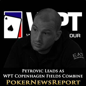 Petrovic Leads as WPT Copenhagen Fields Combine