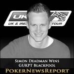 Simon Deadman Wins GUKPT Blackpool -At Last!