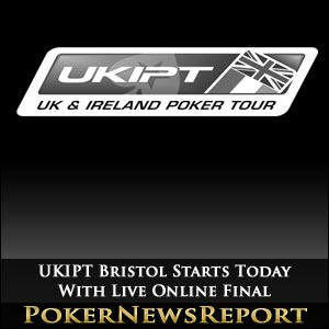UKIPT Bristol Starts Today With Live Online Final