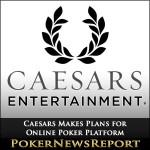 Caesars Makes Plans for Online Poker Platform