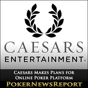 Caesars Makes Plans for Online Poker Platform