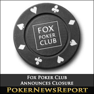 Fox Poker Club Announces Closure