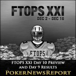 FTOPS XXI Day 10 Preview and Day 9 Results