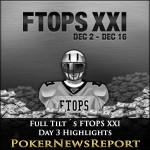 Full Tilt´s FTOPS XXI Day 3 Highlights