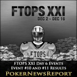 Full Tilt´s FTOPS XXI Day 6 Events, FTOPS #10 and #11 Results