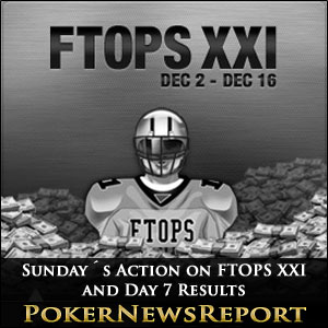Sunday´s Action on FTOPS XXI Day 8, Day 7 Results