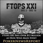 FTOPS XXI Pays Over $13 Million as Dion Wins Main Event