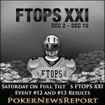 Saturday on Full Tilt´s FTOPS XXI, Event #12 and #13 Results