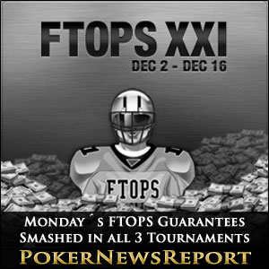Monday´s FTOPS Guarantees Smashed in all Three Tournaments