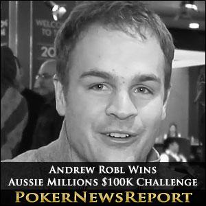 Andrew Robl Wins Aussie Millions $100K Challenge