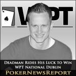 Deadman Rides His Luck to Win WPT National Dublin