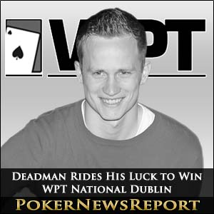 Deadman Rides His Luck to Win WPT National Dublin