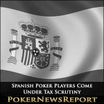 Spanish Poker Players Come Under Tax Scrutiny