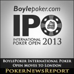 BoylePoker International Poker Open Moves to London