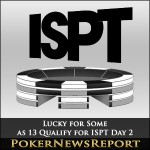 Lucky for Some as 13 Qualify for ISPT Day 2