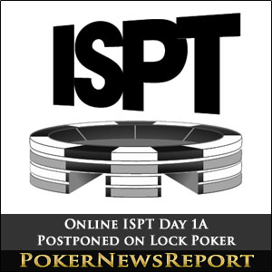 Online ISPT Day 1A Postponed on Lock Poker