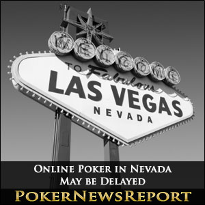 Online Poker in Nevada May be Delayed