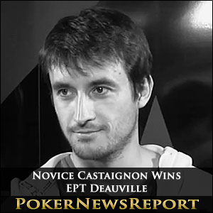 Novice Castaignon Wins EPT Deauville