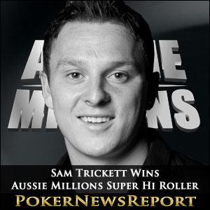 Sam Trickett Wins Aussie Millions Super Hi Roller