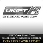 Keller and Finneran Control UKIPT Cork Final Table