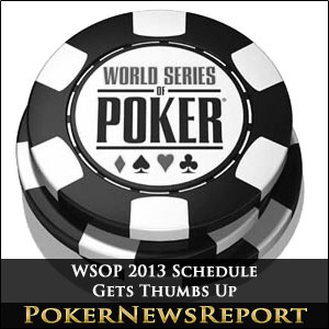 WSOP 2013 Schedule Gets Thumbs Up
