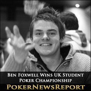Ben Foxwell Wins UK Student Poker Championship
