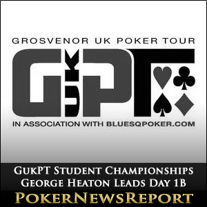GUKPT Student Championships George Heaton Leads Day 1B