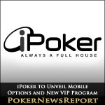 iPoker to Unveil Mobile Options and New VIP Program