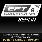 Ronnie Voth Leads EPT Berlin as Fields Combine