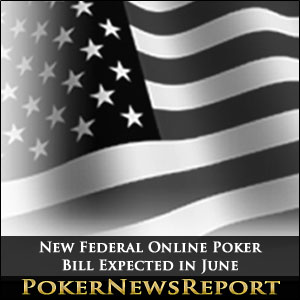 New Federal Online Poker Bill Expected in June