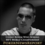 Chino Rheem Wins Boring WPT World Championship