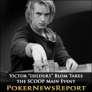 "Victor ""Isildur1"" Blom Takes Down the SCOOP Main Event"