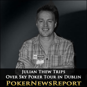 Julian Thew Trips Over Sky Poker Tour in Dublin