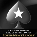 PokerStars Brings in King of the Hill Policy